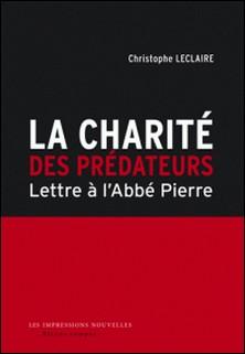 La charité des prédateurs - Lettre à l'abbé Pierre-Christophe Leclaire