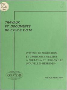 Système de migration et croissance urbaine à Port-Vila et Luganville (Nouvelles-Hébrides)-Joël Bonnemaison