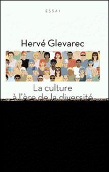 La culture à l'ère de la diversité-Hervé Glevarec