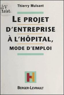 Le projet d'entreprise à l'hôpital - Mode d'emploi-T Mulsant