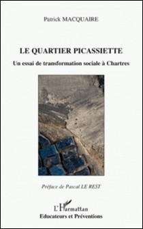 Le quartier Picassiette - Un essai de transformation sociale à Chartres-Patrick Macquaire