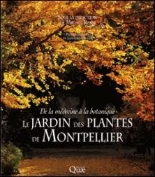 Le Jardin des plantes de Montpellier - De la médecine à la botanique-Michel Rossi