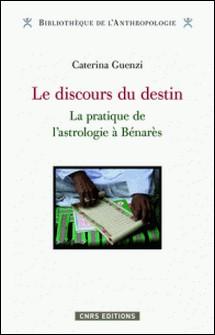 Le discours du destin - La pratique de l'astrologie à Bénarès-Caterina Guenzi