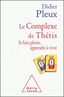 Le complexe de Thétis - Se faire plaisir, apprendre à vivre-Didier Pleux