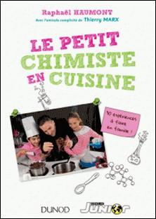 Le petit chimiste en cuisine - 30 expériences à faire en famille-Raphaël Haumont