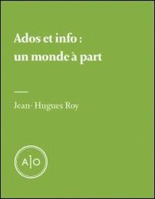 Ados et info: un monde à part-Jean-Hugues Roy