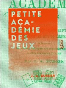 Petite académie des jeux - Contenant les règles et descriptions de tous les jeux de cartes-J.-A. Burger