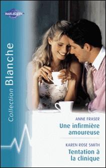 Une infirmière amoureuse - Tentation à la clinique (Harlequin Blanche)-Anne Fraser , Karen Rose Smith