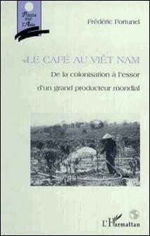 Le café au Viêtnam - De la colonisation à l'essor d'un grand producteur mondial-Collectif