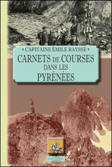 Carnets de courses dans les Pyrénées - Par un groupe d'excursionnistes bigourdans de Tarbes à travers les Pyrénées centrales-Emilie Raysse