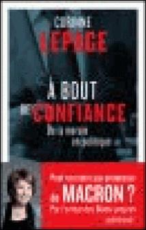 A bout de confiance - De la morale à la politique-Corinne Lepage