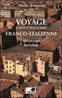 Voyage dans l'histoire franco-italienne - 1000 km à pied dans la Botte-Didier Rousselet