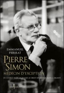 Pierre Simon, médecin d'exception - Du combat pour les femmes au droit à mourir dans la dignité-Emmanuel Pierrat