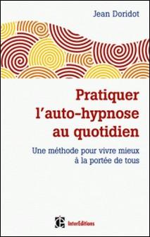Pratiquer l'auto-hypnose au quotidien - 2e éd. - Une méthode pour vivre mieux à la portée de tous-Jean Doridot
