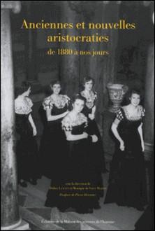 Anciennes et nouvelles aristocraties de 1880 à nos jours-Didier Lancien , Monique de Saint Martin