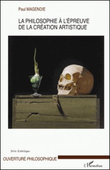 La philosophie à l'épreuve de la création artistique-Paul Magendie