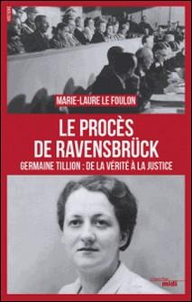 Le Procès de Ravensbrück - Germaine Tillon : de la vérité à la justice-Marie-Laure Le Foulon