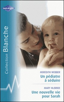 Un pédiatre à séduire - Une nouvelle vie pour Sarah (Harlequin Blanche)-Meredith Webber , Mary McBride