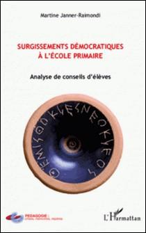 Surgissements démocratiques à l'ecole primaire - Analyse de conseils d'élèves-Martine Janner-Raimondi