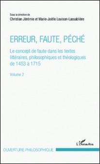 Erreur, faute, péché - Le concept de faute dans les textes littéraires, philosophiques et théologiques de 1453 à 1715 Volume 2-Christian Jérémie , Marie-Joëlle Louison-Lassablière