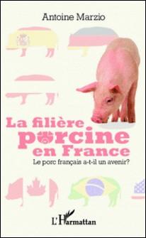 La filière porcine en France - Le porc français a-t-il un avenir ?-Antoine Marzio
