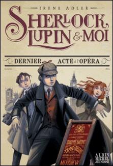 Sherlock, Lupin et moi T2 - Dernier Acte à l'opéra-Irène Adler