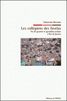 Les collégiens des favelas - Vie de quartier et quotidien scolaire à Rio de Janeiro-Christophe Brochier