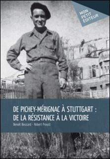 De Pichey-Mérignac à Stuttgart : de la résistance à la victoire-Benoît Boucard , Robert Proust