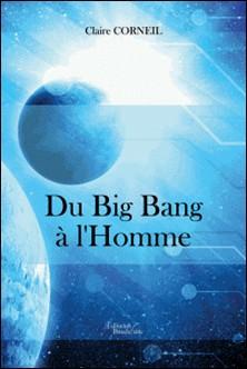 Du big bang à l'homme-Claire Corneil