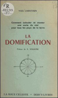 La domification - Comment calculer et monter une carte du ciel pour tous les pays de la terre-Yves Christiaen , A. Volguine