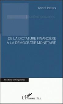 De la dictature financière à la démocratie monétaire-André Peters
