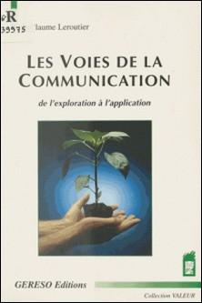 Les Voies de la communication : de l'exploration à l'application-Guillaume Leroutier
