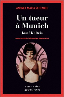 Un tueur à Munich - Josef Kalteis-Andrea Maria Schenkel