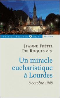 Un miracle eucharistique à Lourdes 8 octobre 1948 - Entretiens et témoignages-Jeanne Frétel