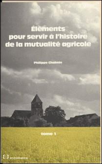 Éléments pour servir à l'histoire de la mutualité agricole (1) : Des origines à 1940-Philippe Chalmin
