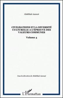 Les civilisations et la diversité culturelle à l'épreuve des valeurs communes - Tome 4-Abdelhak Azzouzi