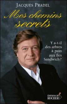 Mes chemins secrets - Y a-t-il des arbres à pain aux îles Sandwich ?-Jacques Pradel