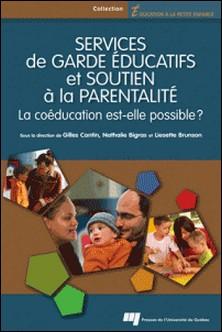 Services de garde éducatifs et soutien à la parentalité - La coéducation est-elle possible ?-Gilles Cantin , Nathalie Bigras , Liesette Brunson