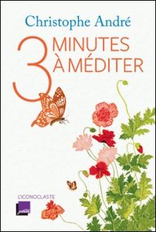 Trois minutes à méditer-Christophe André