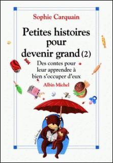 Petites histoires pour devenir grand - tome 2 - Des contes pour leur apprendre à bien s'occuper d'eux-Sophie Carquain , Sophie Carquain