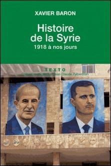 Histoire de la Syrie - 1918 à nos jours-Xavier Baron