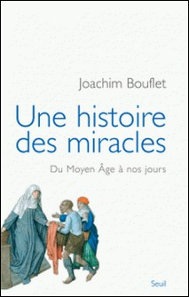 Une histoire des miracles - Du Moyen Age à nos jours-Joachim Bouflet