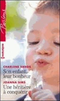 Son enfant, leur bonheur - Une héritière à conquérir-Charlene Sands , Joanna Sims