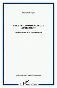 """Etre psychothérapeute autrement - De l'écoute à la """"rencontre"""" - Marcelle Maugin"""
