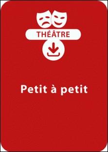 Petit à petit - Une pièce à télécharger-Michel Piquemal