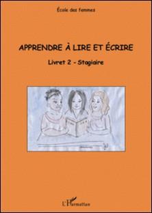 Apprendre à lire et écrire - Livret 2 stagiaire-Solange Ameye , Roseline du Crest , Françoise Moyen