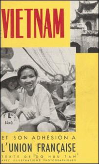 Le Viêtnam et son adhésion à l'Union française-Do Huu Tan , Michel Huet , Jean-Marie Marcel