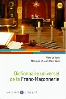 Dictionnaire universel de la Franc-Maçonnerie-Monique Cara , Jean-Marc Cara , Marc de Jode