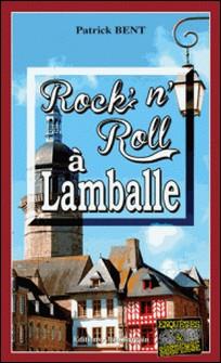 Rock'N'Roll à Lamballe - Un polar sombre et social-Patrick Bent