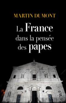 La France dans la pensée des papes - De Pie VI à François-Martin Dumont